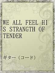 WE ALL FEEL HIS STRANGTH OF TENDER