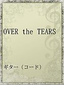 OVER the TEARS
