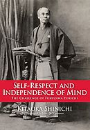 Self-Respect and Independence of Mind The Challenge of Fukuzawa Yukichi