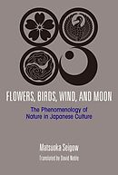 Flowers, Birds, Wind, and Moon: The Phenomenology of Nature in Japanese Culture