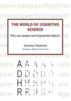 The World of Cognitive Science - Why can people read fragmented letters? -